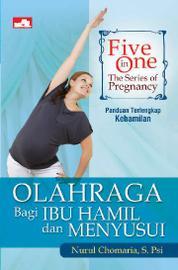 Cover Five in One: The Series of Pregnancy, Olahraga Bagi Ibu Hamil dan Menyusui oleh Nurul Chomaria, S. PSi