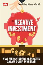 Negative Investment: Kiat Menghindari Kejahatan dalam Dunia Investasi by Ryan Filbert Wijaya, S.Sn, ME. Cover