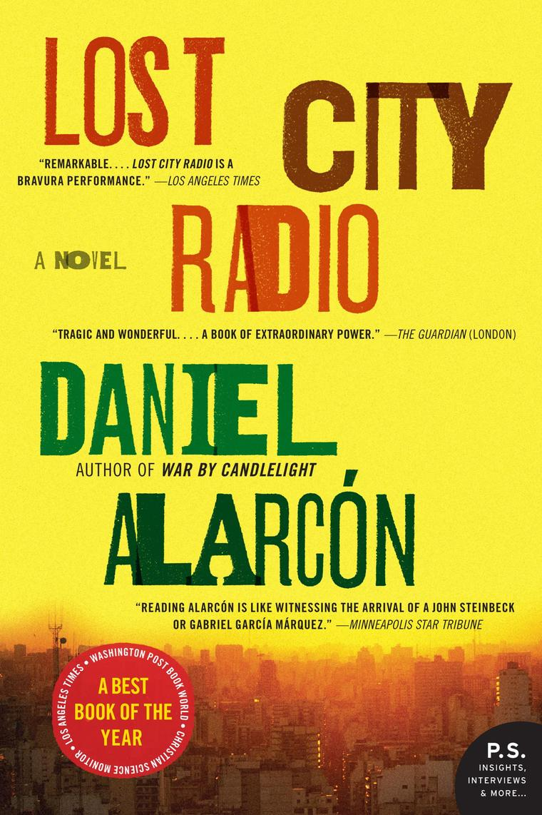 "lost city radio by daniel alarcon Alarcón shares kapuscinski's candor and eye for detail, and his ambitious book, ""lost city radio"" — about the vacuum war creates in the lives of those who survive it — almost feels like."