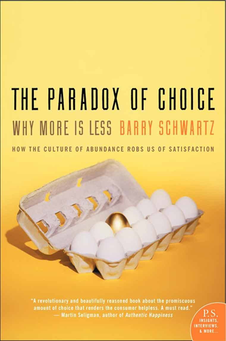 paradox of choice The paradox of choice as americans, we assume that more choice means better options and greater satisfaction but beware of excessive choice: choice overload can make you question the decisions you make before you even make them, it can set you up for unrealistically high expectations, and it can make you blame yourself for any and all failures.