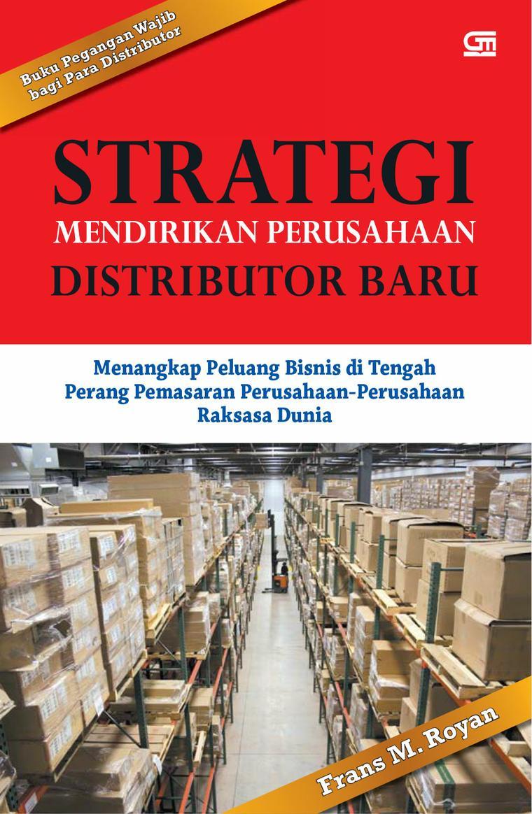 Buku Digital STRATEGI MENDIRIKAN PERUSAHAAN DISTRIBUTOR BARU oleh Frans M. Royan