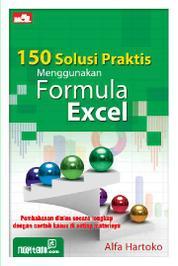 Cover 150 Solusi Praktis Menggunakan Formula Excel oleh Alfa Hartoko