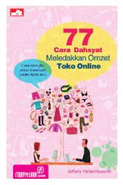 Cover 77 Cara Dahsyat Meledakkan Omzet Toko Online oleh Jefferly Helianthusonfri
