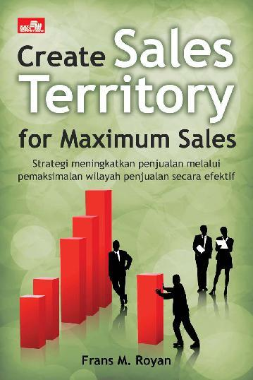 Buku Digital Create Sales Territory For Maximum Sales oleh Frans M. Royan