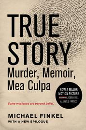 Cover True Story: Murder, Memoir, Mea Culpa oleh Michael Finkel