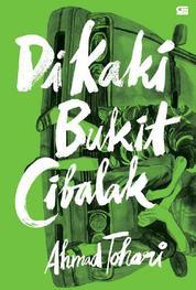 Cover Di Kaki Bukit Cibalak oleh Ahmad Tohari