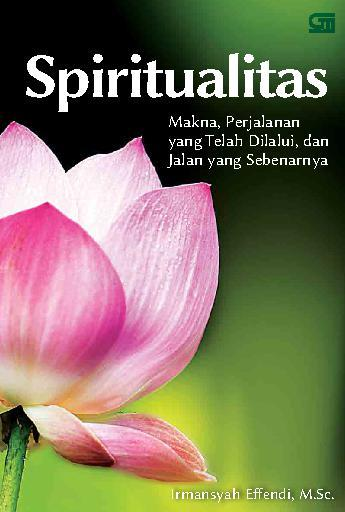 Buku Digital Spiritualitas: Makna, Perjalanan yang Telah Dilalui, & Jalan yang Sebenarnya oleh Irmansyah Effendi