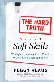 The Hard Truth About Soft Skills by Peggy Klaus Cover