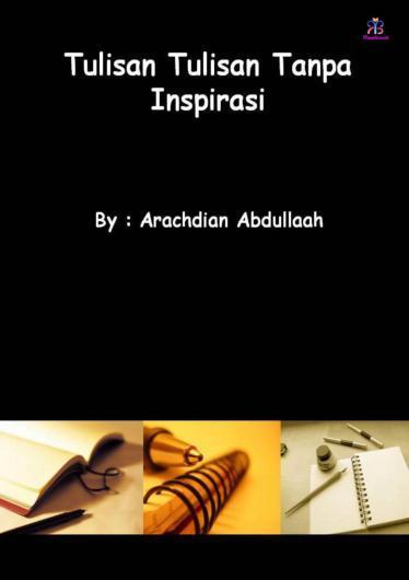 Buku Digital Tulisan-tulisan Tanpa Inspirasi oleh Arrahdian Abdullah