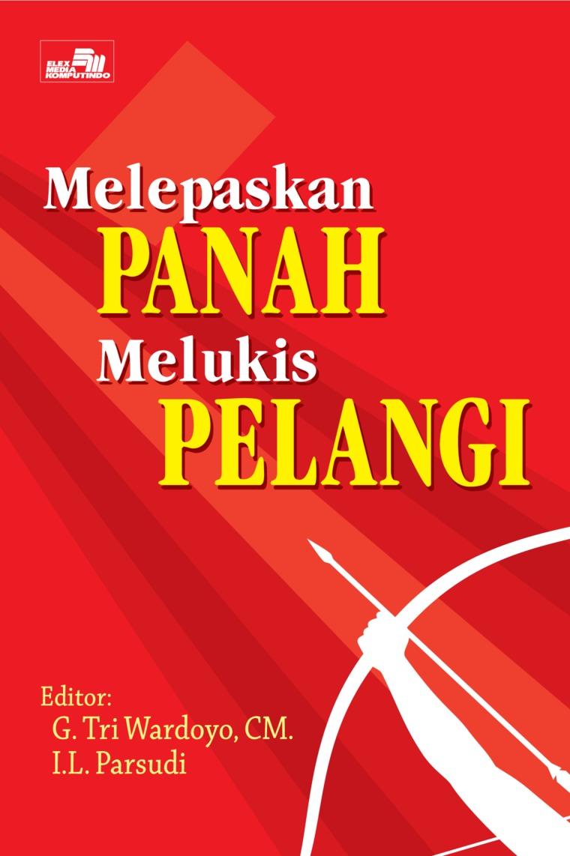 Melepaskan Panah Melukis Pelangi by G. Tri Wardoyo,CM. I. L. Parsudi Digital Book