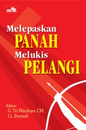 Melepaskan Panah Melukis Pelangi by G. Tri Wardoyo,CM. I. L. Parsudi Cover
