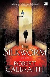 The Silkworm - Ulat Sutra by Robert Galbraith Cover