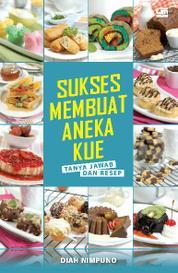 Cover Sukses Membuat Aneka Kue oleh Diah Nimpuno