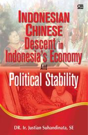 Cover Indonesian Chinese Descent In Indonesia's Economy And Political Stability oleh DR. Ir. Justian Suhandinata, SE
