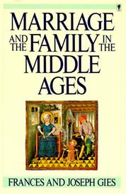 Marriage and the Family in the Middle Ages by Frances Gies Cover