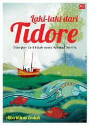 Cover Laki-laki dari Tidore: Diangkat dari Kisah Nyata Achmad Mahifa oleh Alberthiene Endah