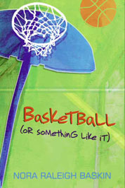 Basketball (or Something Like It) by Nora Raleigh Baskin Cover