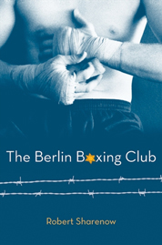 The Berlin Boxing Club by Robert Sharenow Cover