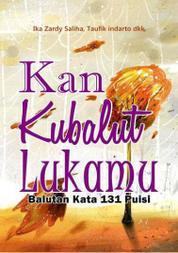 Cover Kan Kubalut Lukamu oleh Ika Zardy Saliha dkk