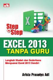 Cover Step by Step Excel 2013 Tanpa Guru oleh Arista Prasetyo Adi