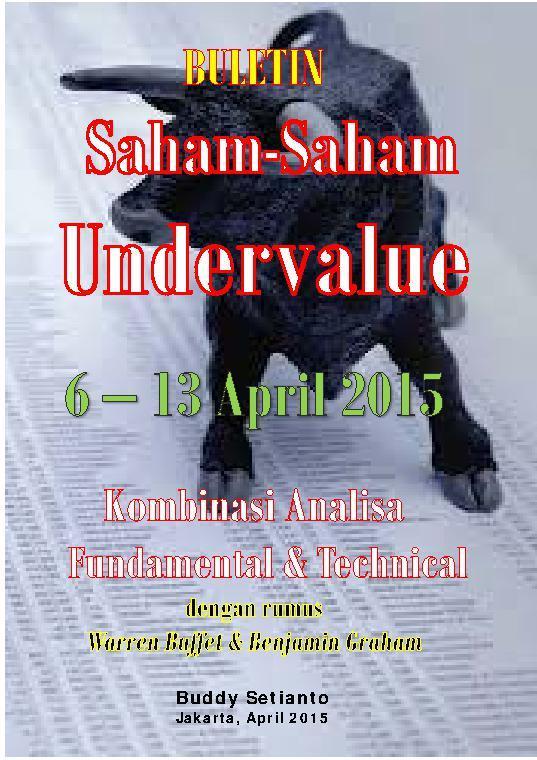 Buletin Saham-Saham Undervalue 6 - 13 April 2015 - Kombinasi Fundamental & Technical Analysis by Buddy Setianto Digital Book