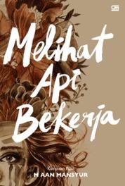Cover Melihat Api Bekerja (new) oleh M. Aan Mansyur