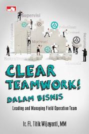 Cover CLEAR TEAMWORK! Dalam Bisnis oleh