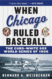 When Chicago Ruled Baseball by Bernard A. Weisberger Cover