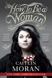 How to Be a Woman by Caitlin Moran Cover