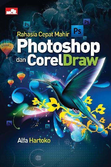 Buku Digital Rahasia Cepat Mahir Photoshop & CorelDraw oleh Alfa Hartoko