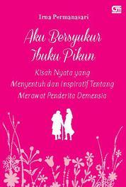 Cover Aku Bersyukur Ibuku Pikun! oleh Irna Permanasari