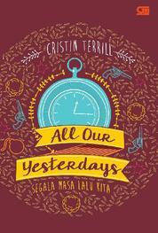 Cover All our Yesterdays - Segala Masa Lalu Kita oleh