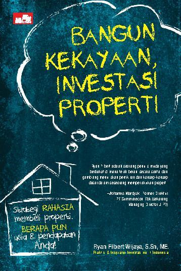 Buku Digital Bangun Kekayaan, Investasi Properti oleh Ryan Filbert Wijaya, S.Sn, ME.