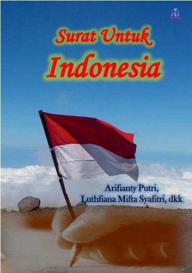 Buku Digital Surat Untuk Indonesia oleh Arifianty Putri, Luthfiana Mifta Syafitri, dkk