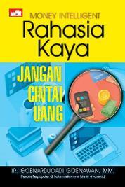 Cover Money Intelligent: Rahasia Kaya, Jangan Cintai Uang oleh Ir. Goenardjoadi Goenawan