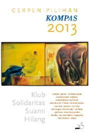 Cover Cerpen Pilihan Kompas 2013, Klub Solidaritas Suami Hilang oleh