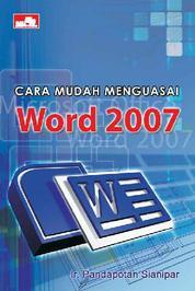 Cara Mudah Menguasai Word 2007 by Ir. Pandapotan Sianipar Cover
