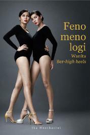 Fenomenologi Wanita Ber-High Heels by Ika Noorharini Cover