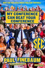 My Conference Can Beat Your Conference by Paul Finebaum Cover