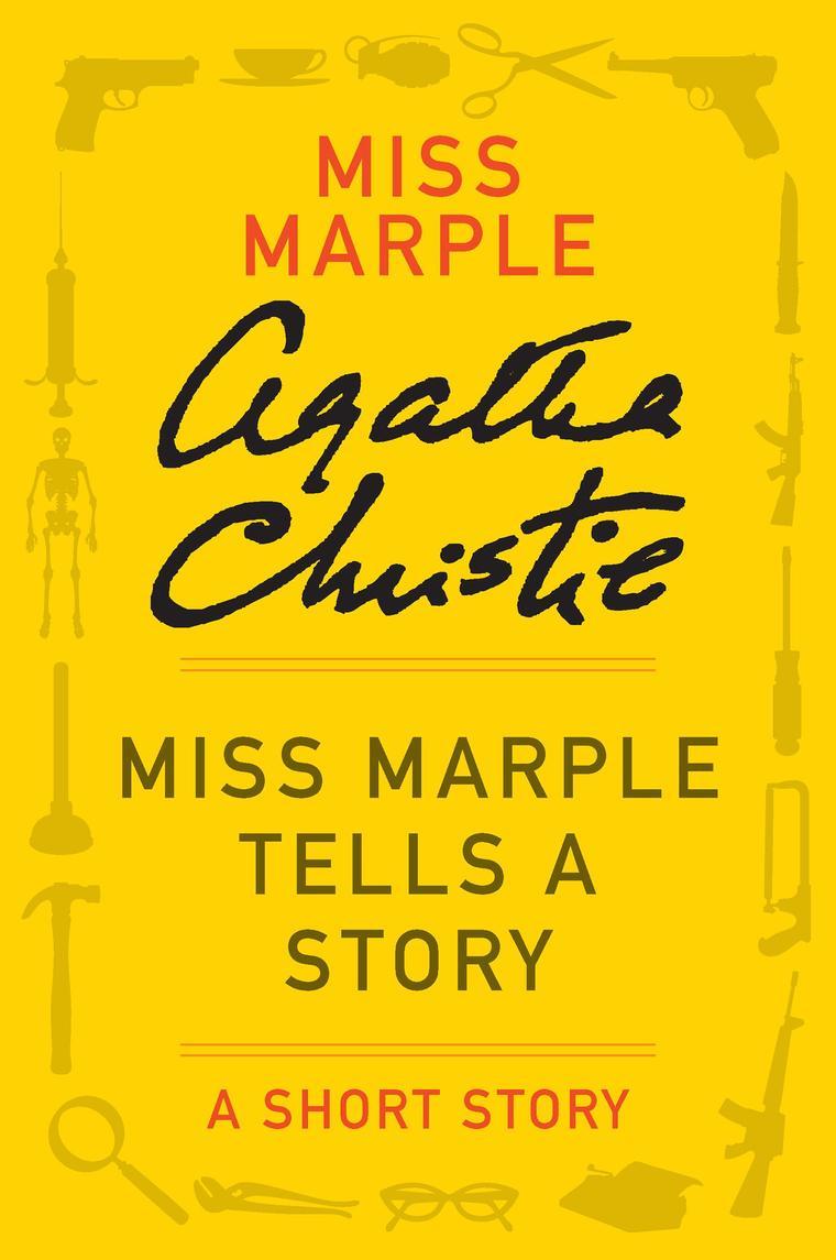 Miss Marple Tells a Story: A Miss Marple Short Story
