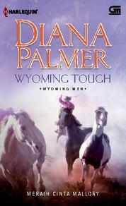 Cover Wyoming Tough - Meraih Cinta Mallory oleh Diana Palmer