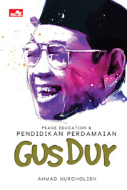 Cover Peace Education & Pendidikan Perdamaian Gus Dur oleh Ahmad Nurcholish