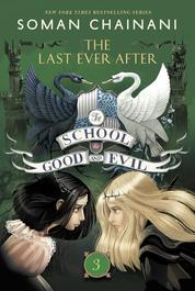 The School for Good and Evil #3: The Last Ever After by Soman Chainani Cover