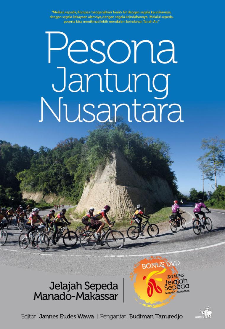 Pesona Jantung Nusantara, Jelajah Sepeda Manado Makassar by KOMPAS Digital Book