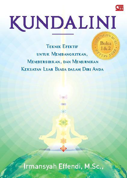 Kundalini: Teknik Efektif Untuk Membangkitkan, Membersihkan, & Memurnikan Kekuatan by Irmansyah Effendi Digital Book