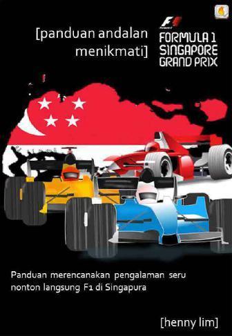 Panduan Andalan Menikmati F1 Singapore by Henny Lim Digital Book