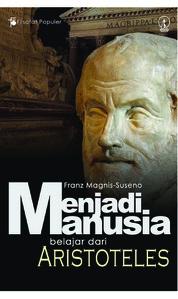 Menjadi Manusia: Belajar dari Aristoteles by Franz Magnis Suseno Cover