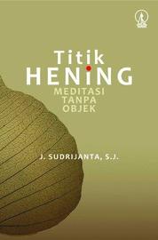 Cover Titik Hening: Meditasi Tanpa Objek oleh J. Sudrijanta