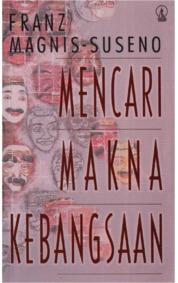Mencari Makna Kebangsaan by Franz Magnis Suseno Cover