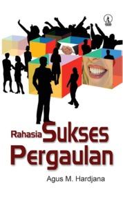 Rahasia Sukses Pergaulan by Agus M. Hardjana Cover